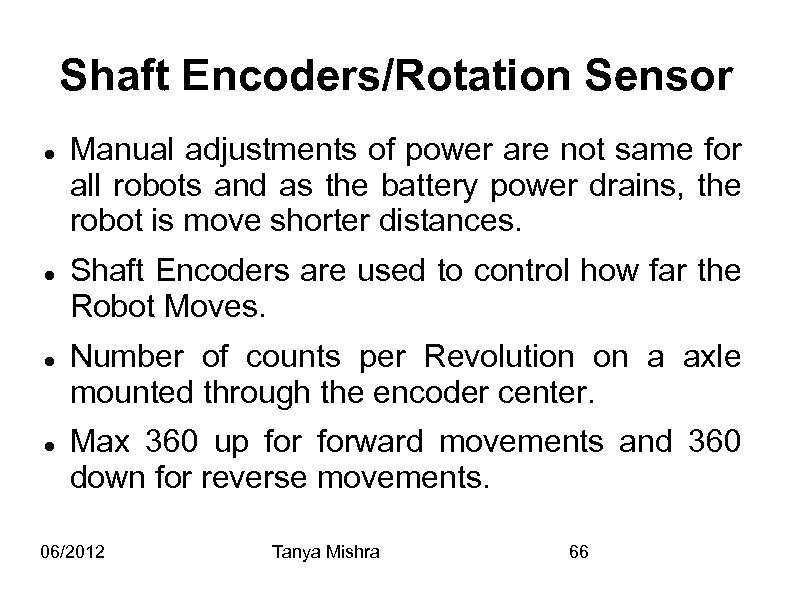 Shaft Encoders/Rotation Sensor Manual adjustments of power are not same for all robots and
