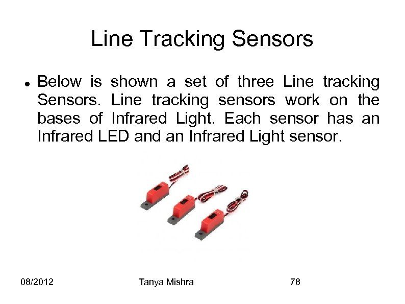 Line Tracking Sensors Below is shown a set of three Line tracking Sensors. Line
