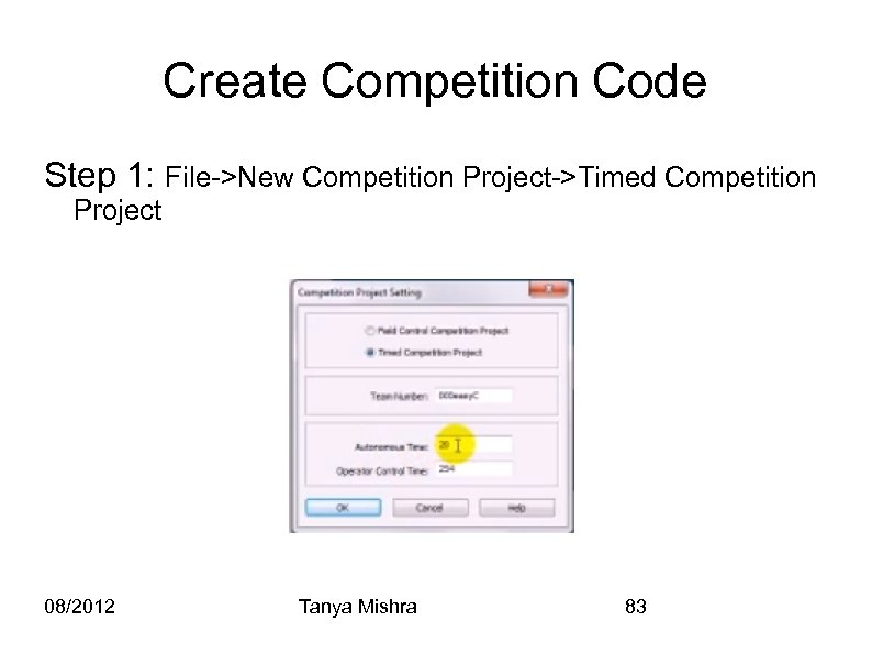 Create Competition Code Step 1: File->New Competition Project->Timed Competition Project 08/2012 Tanya Mishra 83