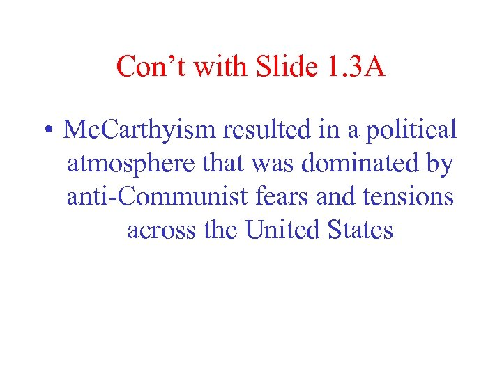 Con't with Slide 1. 3 A • Mc. Carthyism resulted in a political atmosphere
