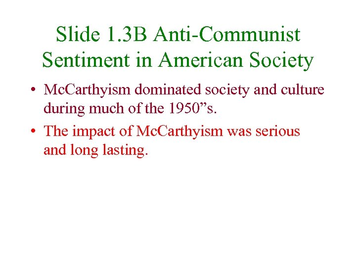 Slide 1. 3 B Anti-Communist Sentiment in American Society • Mc. Carthyism dominated society