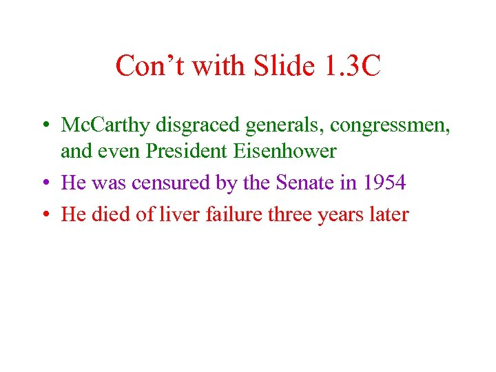 Con't with Slide 1. 3 C • Mc. Carthy disgraced generals, congressmen, and even