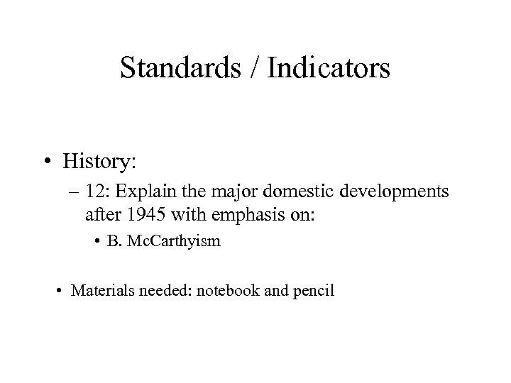 Standards / Indicators • History: – 12: Explain the major domestic developments after 1945