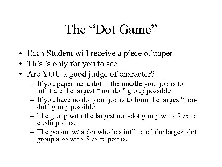 "The ""Dot Game"" • Each Student will receive a piece of paper • This"