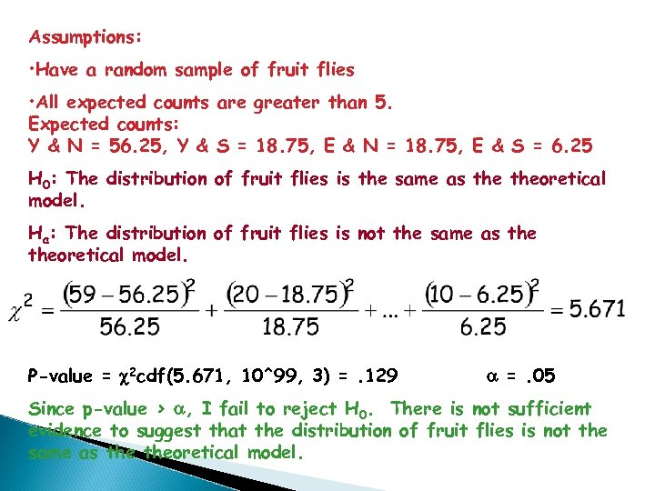 Assumptions: • Have a random sample of fruit flies • All expected counts are