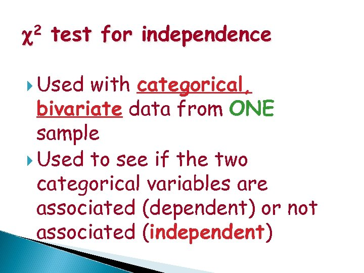 c 2 test for independence Used with categorical, bivariate data from ONE sample Used