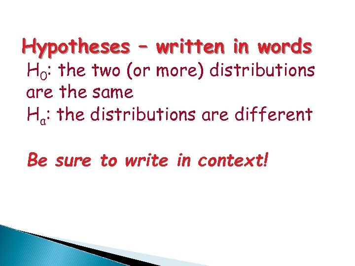 Hypotheses – written in words H 0: the two (or more) distributions are the