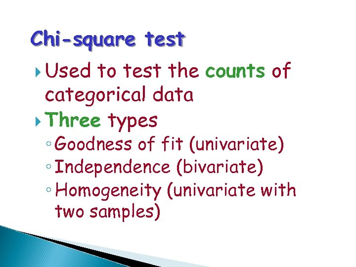 Chi-square test Used to test the counts of categorical data Three types ◦ Goodness