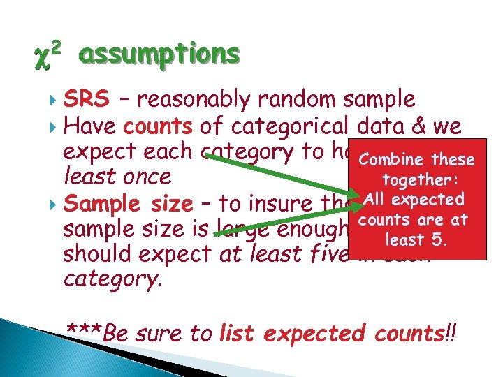 c 2 assumptions SRS – reasonably random sample Have counts of categorical data &