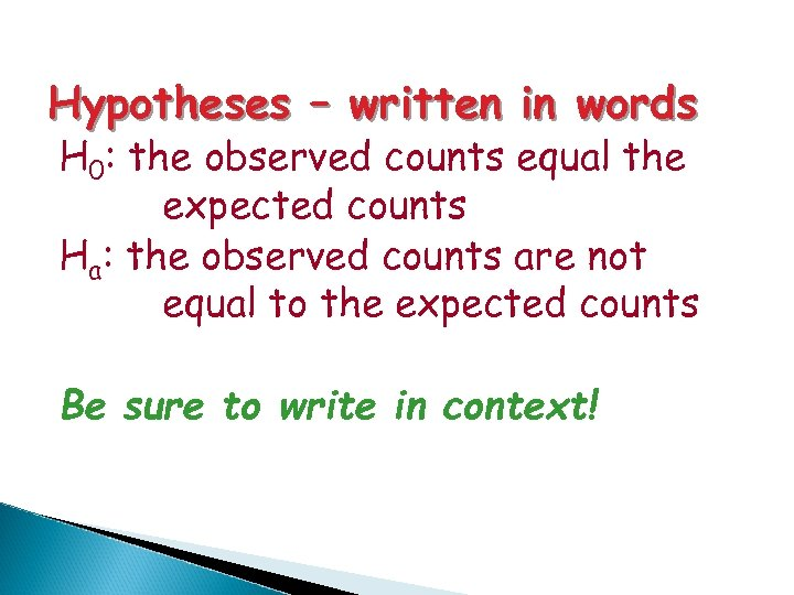 Hypotheses – written in words H 0: the observed counts equal the expected counts