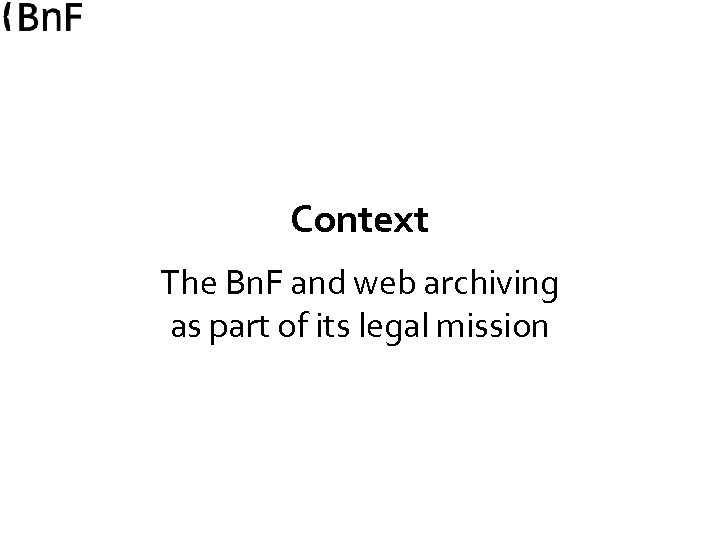 Context The Bn. F and web archiving as part of its legal mission