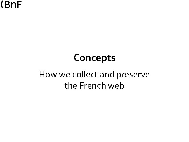 Concepts How we collect and preserve the French web