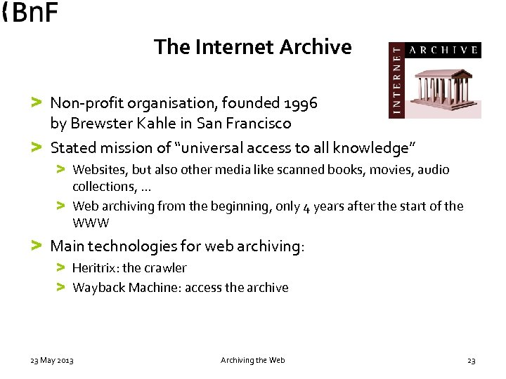 The Internet Archive > Non-profit organisation, founded 1996 by Brewster Kahle in San Francisco