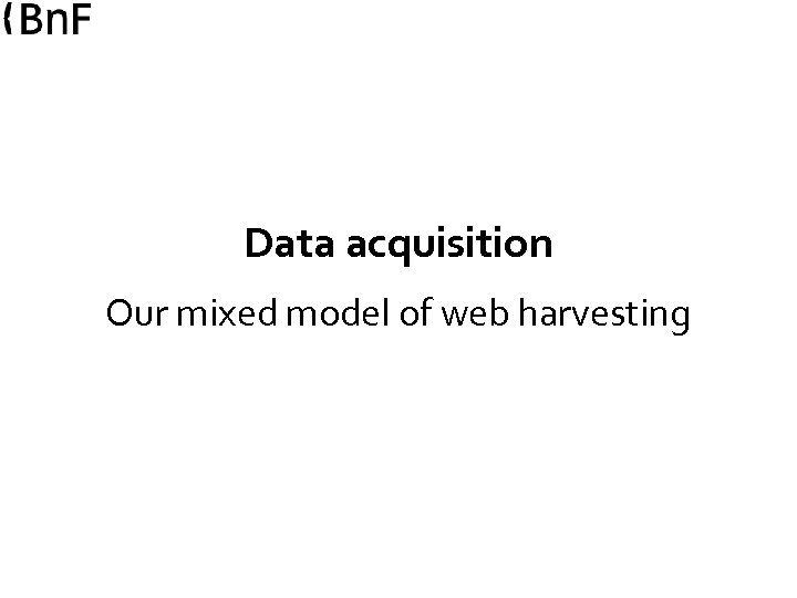 Data acquisition Our mixed model of web harvesting