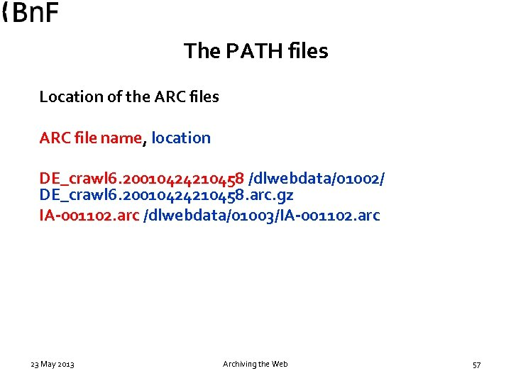 The PATH files Location of the ARC files ARC file name, location DE_crawl 6.