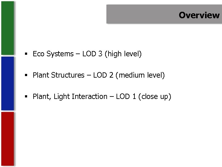 Overview § Eco Systems – LOD 3 (high level) § Plant Structures – LOD