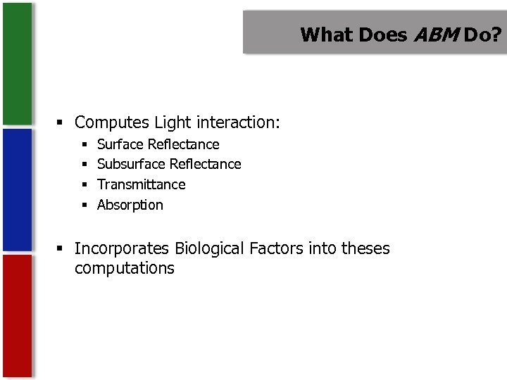 What Does ABM Do? § Computes Light interaction: § § Surface Reflectance Subsurface Reflectance