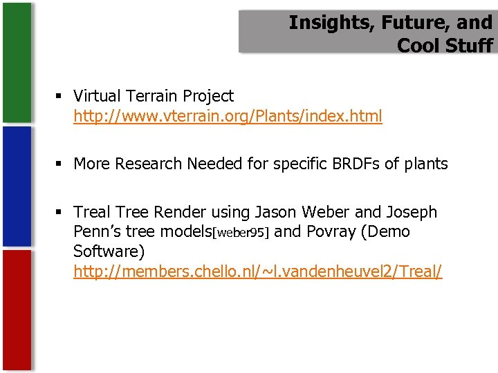Insights, Future, and Cool Stuff § Virtual Terrain Project http: //www. vterrain. org/Plants/index. html