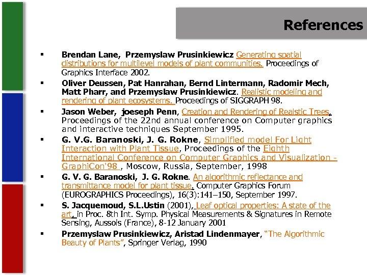 References § § § § Brendan Lane, Przemyslaw Prusinkiewicz Generating spatial distributions for multilevel