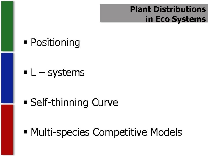 Plant Distributions in Eco Systems § Positioning § L – systems § Self-thinning Curve