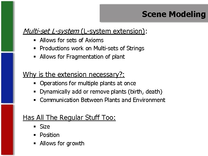 Scene Modeling Multi-set L-system (L-system extension): § Allows for sets of Axioms § Productions