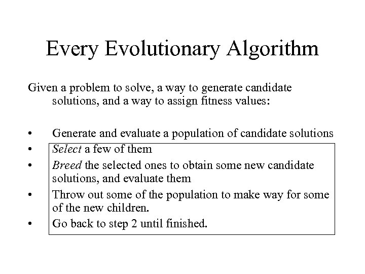 Every Evolutionary Algorithm Given a problem to solve, a way to generate candidate solutions,