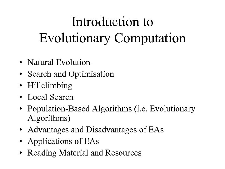 Introduction to Evolutionary Computation • • • Natural Evolution Search and Optimisation Hillclimbing Local