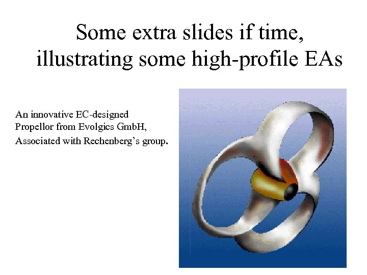 Some extra slides if time, illustrating some high-profile EAs An innovative EC-designed Propellor from