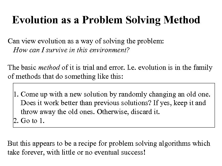 Evolution as a Problem Solving Method Can view evolution as a way of solving