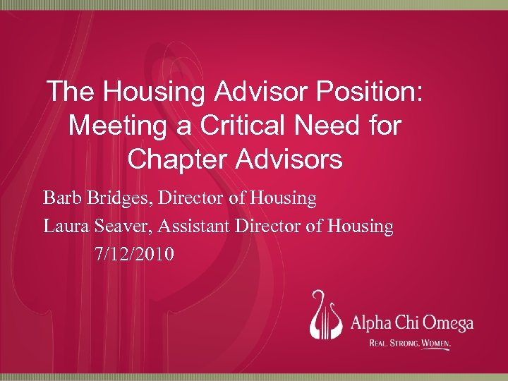 The Housing Advisor Position: Meeting a Critical Need for Chapter Advisors Barb Bridges, Director