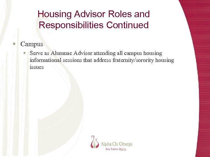 Housing Advisor Roles and Responsibilities Continued § Campus § Serve as Alumnae Advisor attending