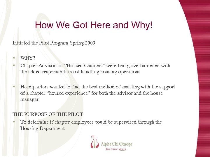 How We Got Here and Why! Initiated the Pilot Program Spring 2009 § §