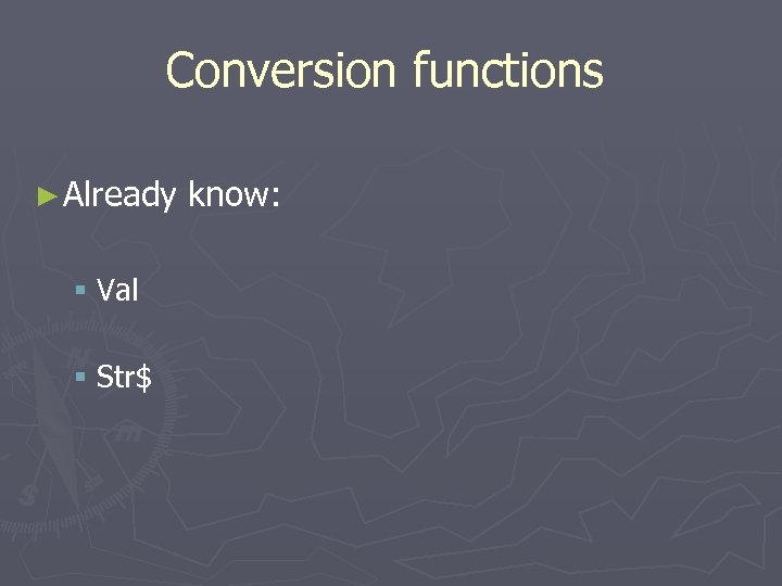 Conversion functions ► Already § Val § Str$ know: