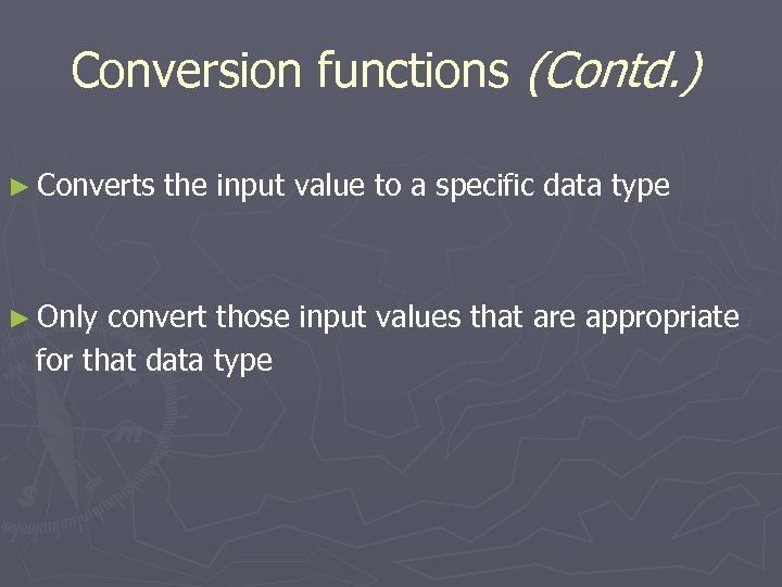 Conversion functions (Contd. ) ► Converts ► Only the input value to a specific