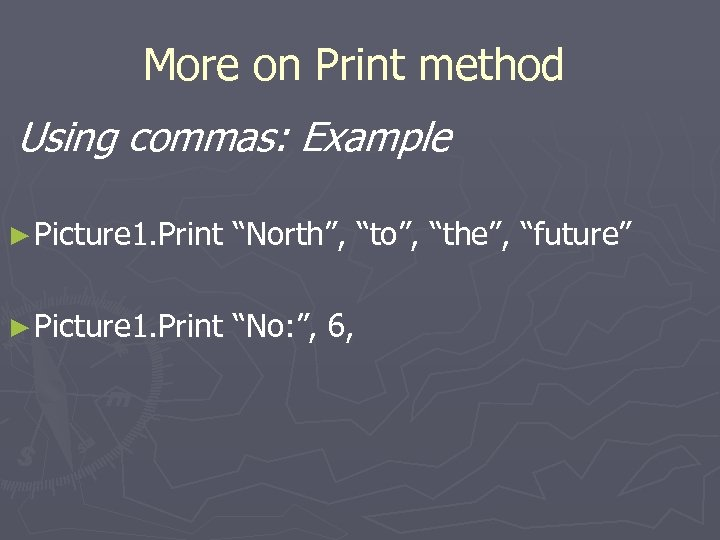 "More on Print method Using commas: Example ► Picture 1. Print ""North"", ""to"", ""the"","