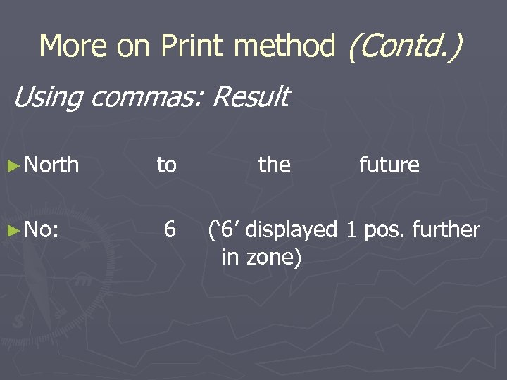 More on Print method (Contd. ) Using commas: Result ► North ► No: to