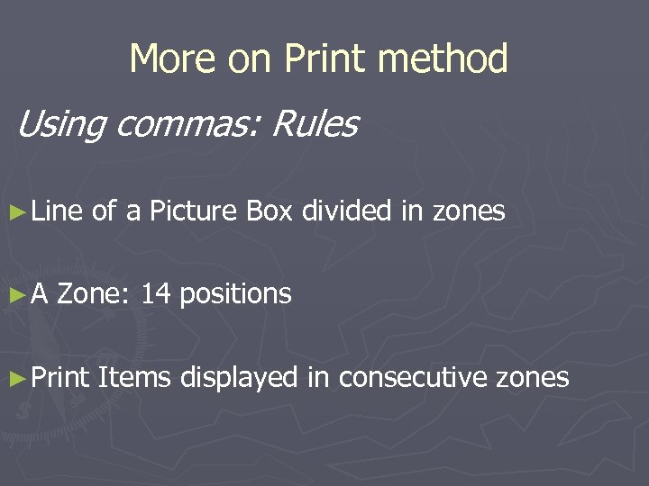 More on Print method Using commas: Rules ► Line ►A of a Picture Box