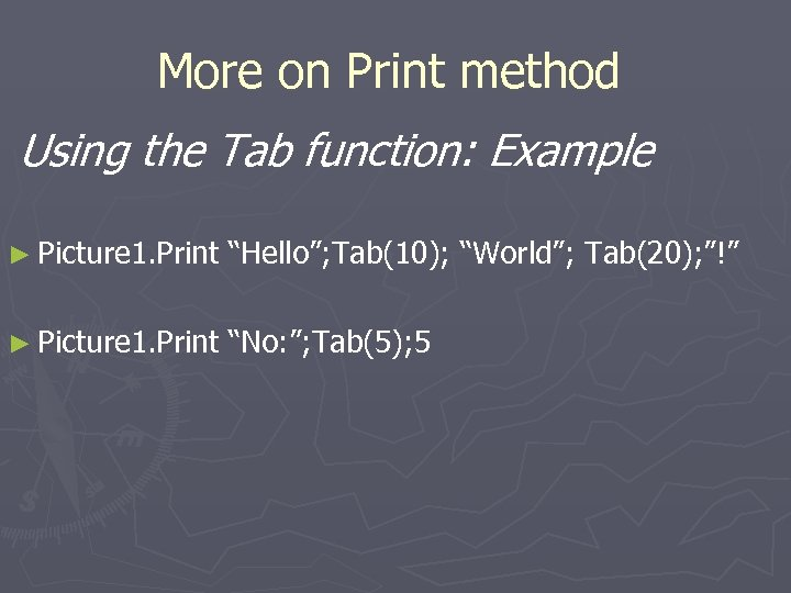 "More on Print method Using the Tab function: Example ► Picture 1. Print ""Hello"";"
