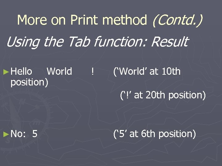 More on Print method (Contd. ) Using the Tab function: Result ► Hello World