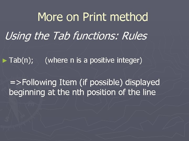 More on Print method Using the Tab functions: Rules ► Tab(n); (where n is