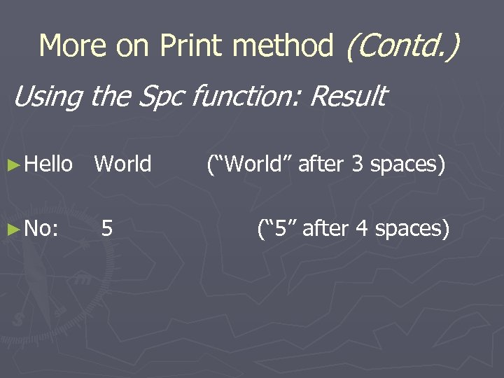 More on Print method (Contd. ) Using the Spc function: Result ► Hello ►