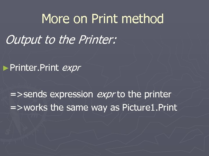 More on Print method Output to the Printer: ► Printer. Print expr =>sends expression