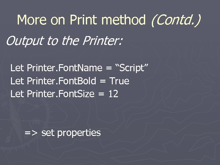 More on Print method (Contd. ) Output to the Printer: Let Printer. Font. Name