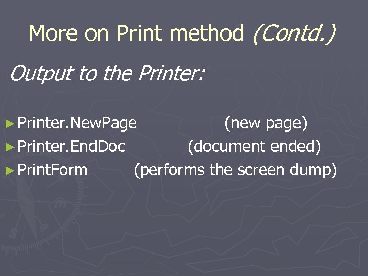 More on Print method (Contd. ) Output to the Printer: ► Printer. New. Page