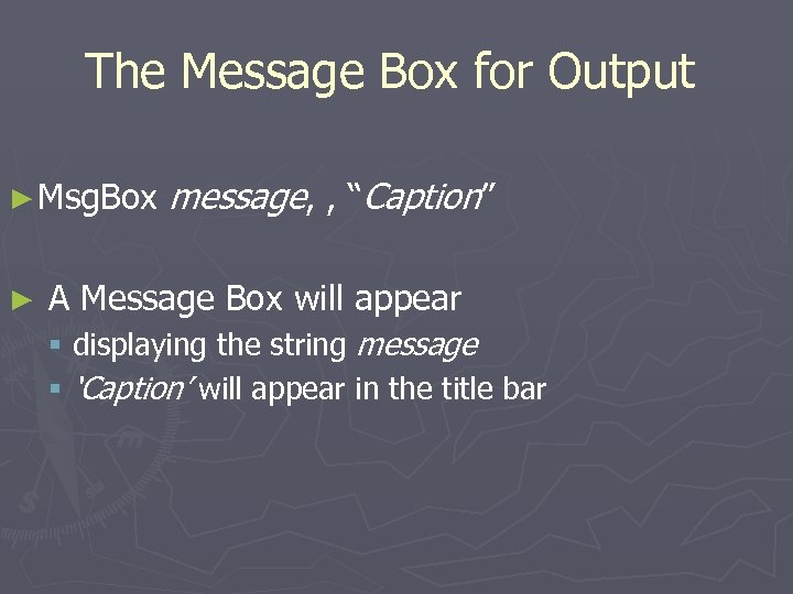 "The Message Box for Output ► Msg. Box ► message, , ""Caption"" A Message"