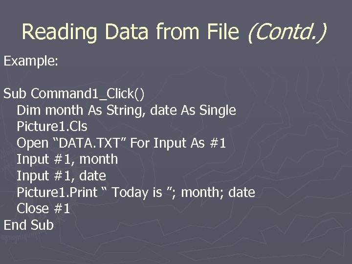 Reading Data from File (Contd. ) Example: Sub Command 1_Click() Dim month As String,