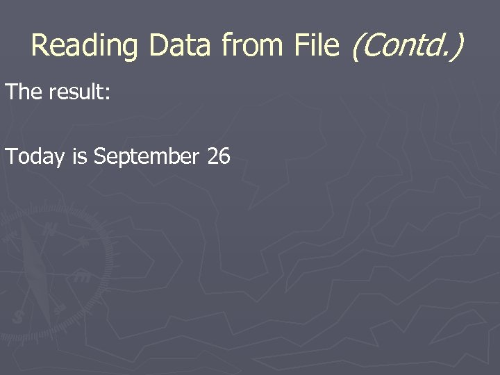 Reading Data from File (Contd. ) The result: Today is September 26