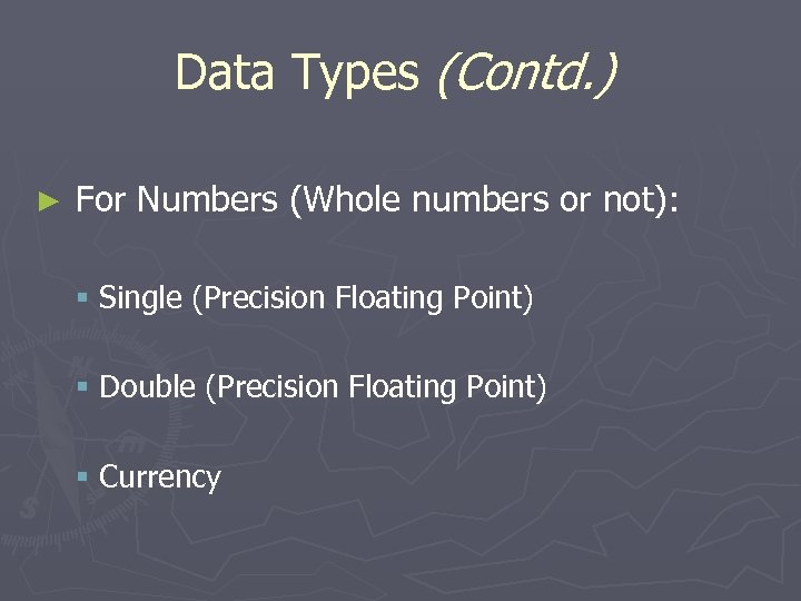 Data Types (Contd. ) ► For Numbers (Whole numbers or not): § Single (Precision