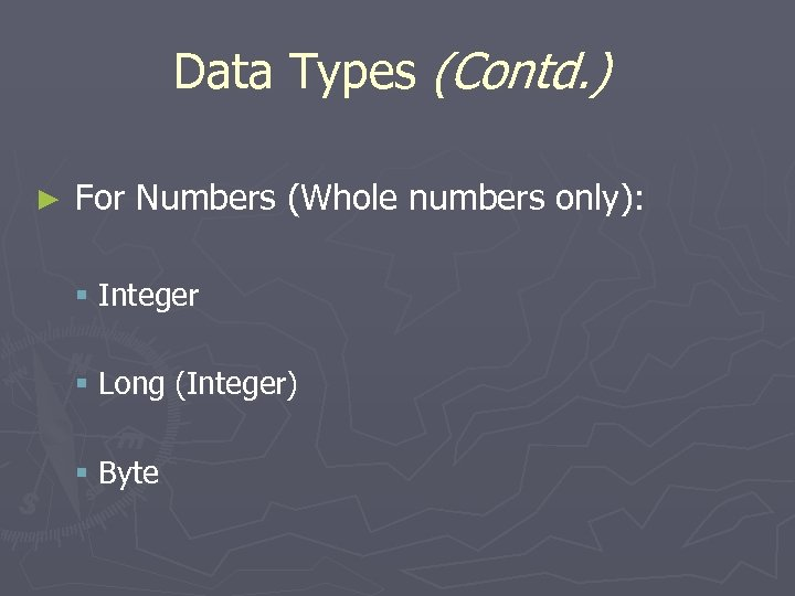 Data Types (Contd. ) ► For Numbers (Whole numbers only): § Integer § Long