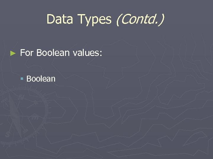 Data Types (Contd. ) ► For Boolean values: § Boolean
